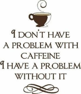 i_dont_have_a_problem_with_caffeine-6767